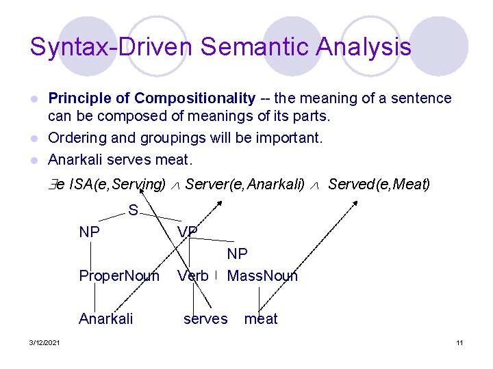 Syntax-Driven Semantic Analysis Principle of Compositionality -- the meaning of a sentence can be