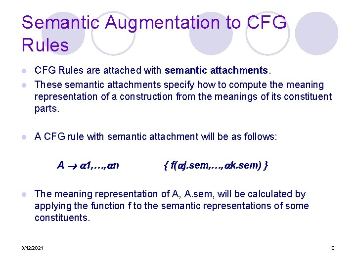 Semantic Augmentation to CFG Rules are attached with semantic attachments. l These semantic attachments