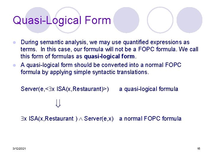 Quasi-Logical Form During semantic analysis, we may use quantified expressions as terms. In this
