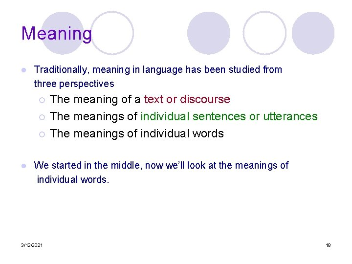 Meaning l Traditionally, meaning in language has been studied from three perspectives The meaning