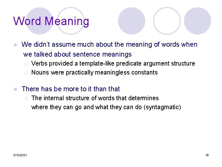 Word Meaning l We didn't assume much about the meaning of words when we