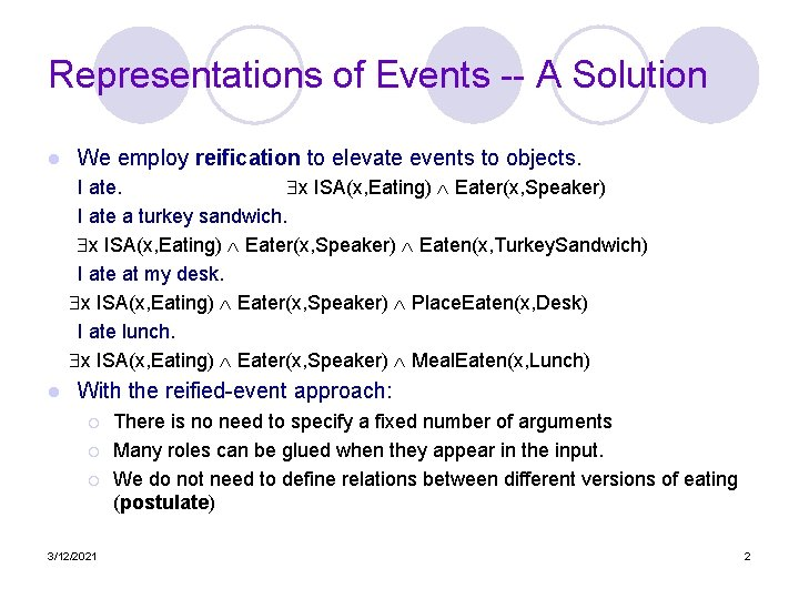 Representations of Events -- A Solution l We employ reification to elevate events to