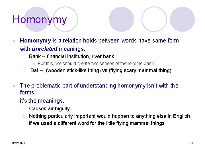 Homonymy l Homonymy is a relation holds between words have same form with unrelated