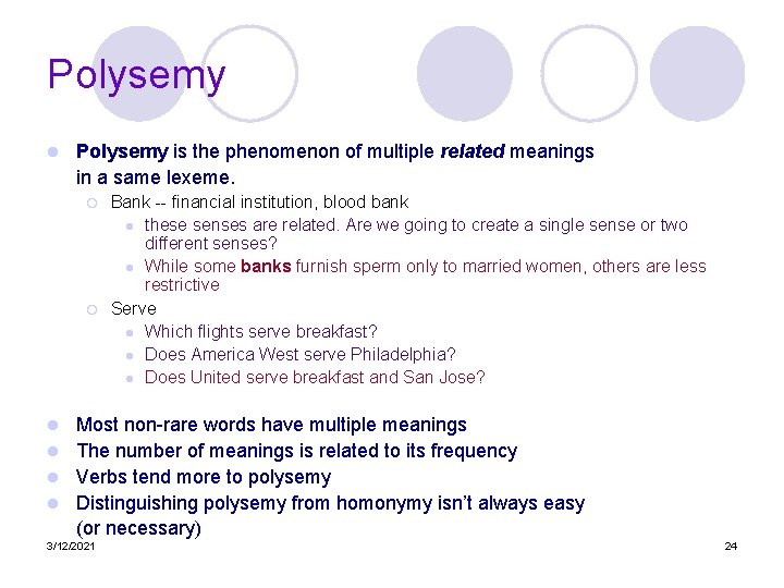 Polysemy l Polysemy is the phenomenon of multiple related meanings in a same lexeme.