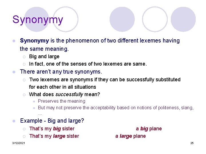 Synonymy l Synonymy is the phenomenon of two different lexemes having the same meaning.