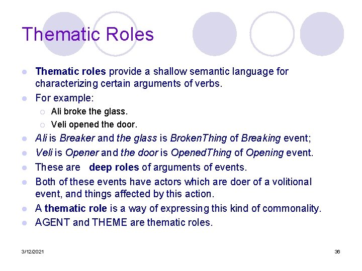 Thematic Roles Thematic roles provide a shallow semantic language for characterizing certain arguments of