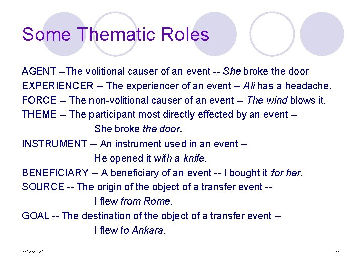 Some Thematic Roles AGENT --The volitional causer of an event -- She broke the