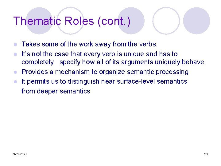 Thematic Roles (cont. ) Takes some of the work away from the verbs. l
