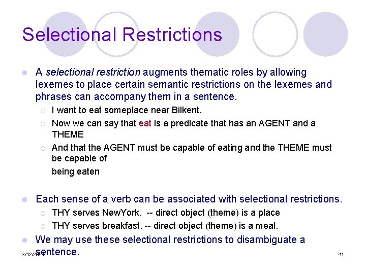 Selectional Restrictions l A selectional restriction augments thematic roles by allowing lexemes to place
