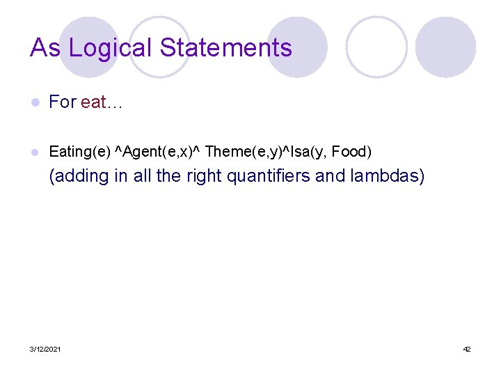 As Logical Statements l For eat… l Eating(e) ^Agent(e, x)^ Theme(e, y)^Isa(y, Food) (adding