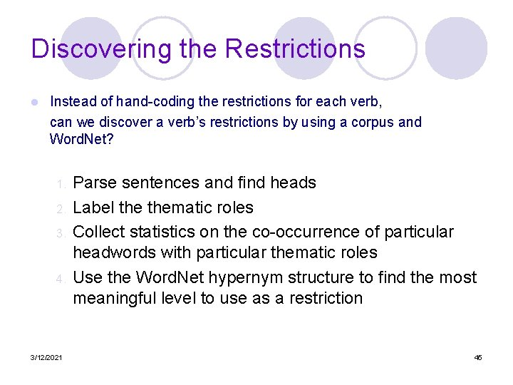 Discovering the Restrictions l Instead of hand-coding the restrictions for each verb, can we