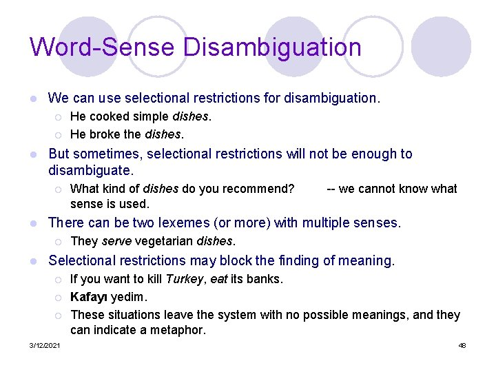 Word-Sense Disambiguation l We can use selectional restrictions for disambiguation. ¡ ¡ l But