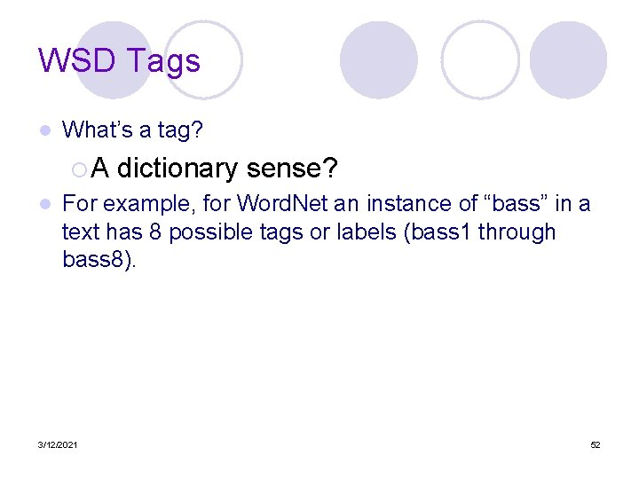 WSD Tags l What's a tag? ¡ A dictionary sense? l For example, for