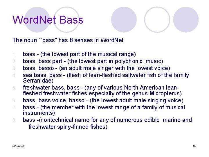Word. Net Bass The noun ``bass'' has 8 senses in Word. Net bass -