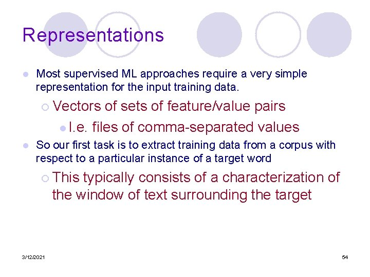 Representations l Most supervised ML approaches require a very simple representation for the input