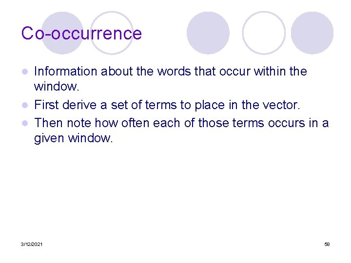 Co-occurrence Information about the words that occur within the window. l First derive a