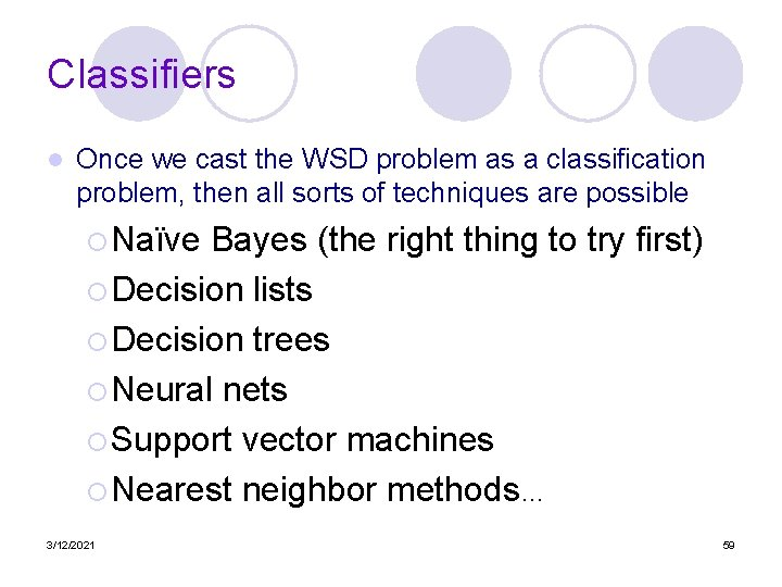 Classifiers l Once we cast the WSD problem as a classification problem, then all