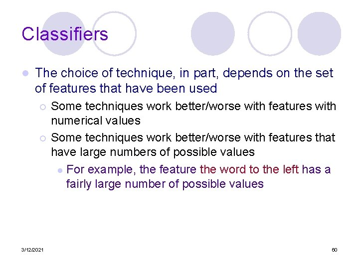 Classifiers l The choice of technique, in part, depends on the set of features