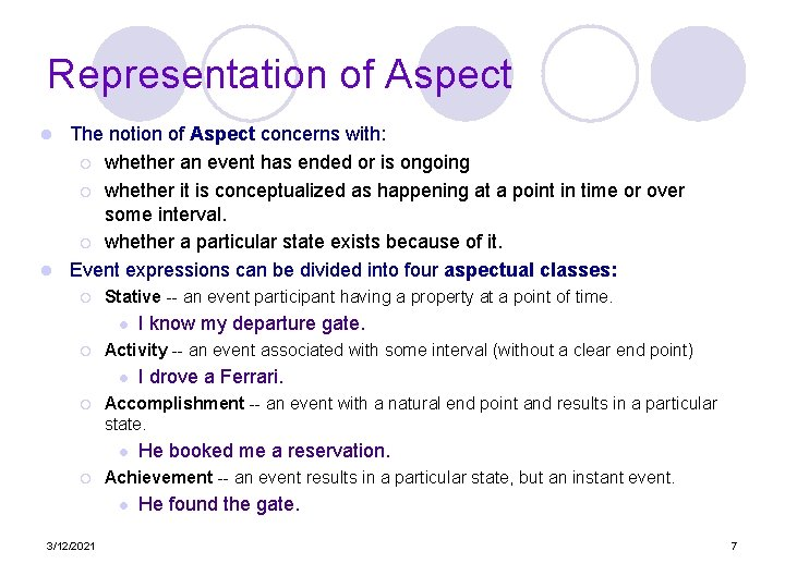 Representation of Aspect The notion of Aspect concerns with: ¡ whether an event has