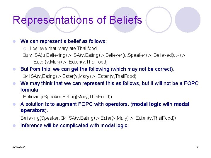 Representations of Beliefs l We can represent a belief as follows: I believe that