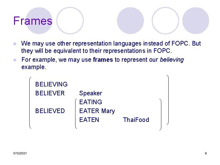 Frames We may use other representation languages instead of FOPC. But they will be