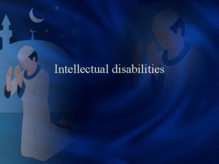 Intellectual disabilities 1