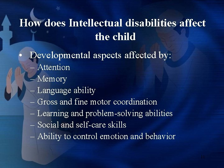 How does Intellectual disabilities affect the child • Developmental aspects affected by: – Attention