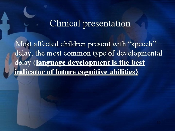 """Clinical presentation Most affected children present with """"speech"""" delay, the most common type of"""