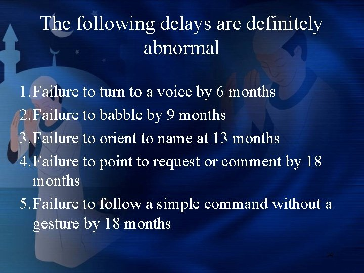 The following delays are definitely abnormal 1. Failure to turn to a voice by