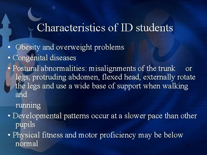 Characteristics of ID students • Obesity and overweight problems • Congenital diseases • Postural