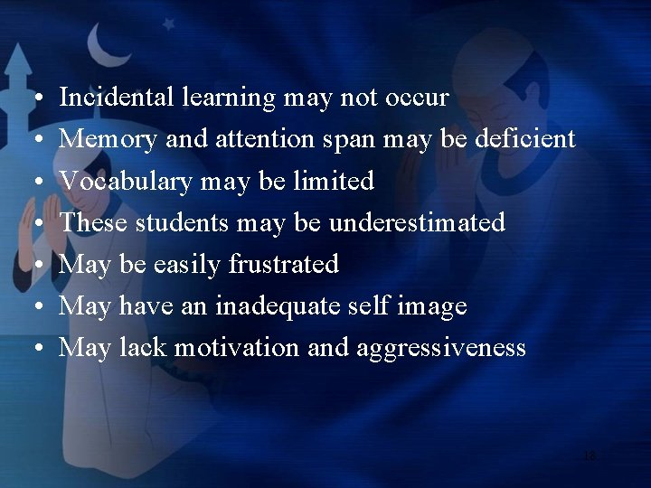 • • Incidental learning may not occur Memory and attention span may be