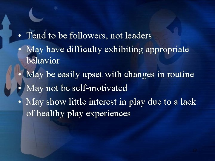 • Tend to be followers, not leaders • May have difficulty exhibiting appropriate
