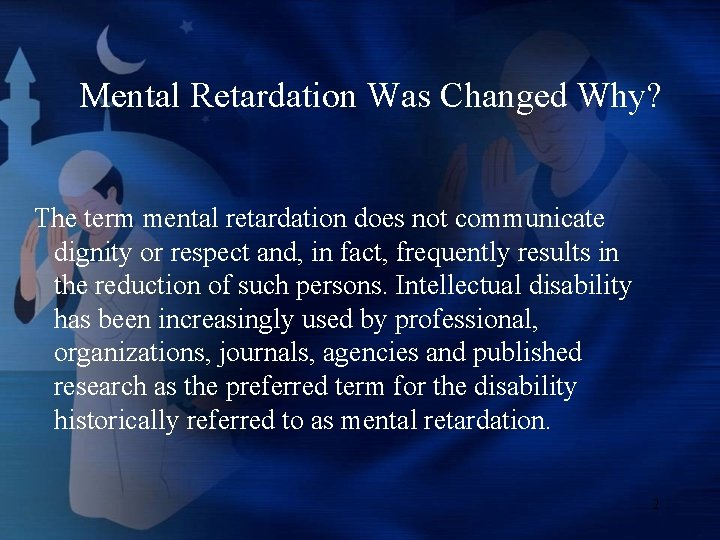Mental Retardation Was Changed Why? The term mental retardation does not communicate dignity or