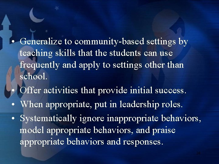 • Generalize to community-based settings by teaching skills that the students can use