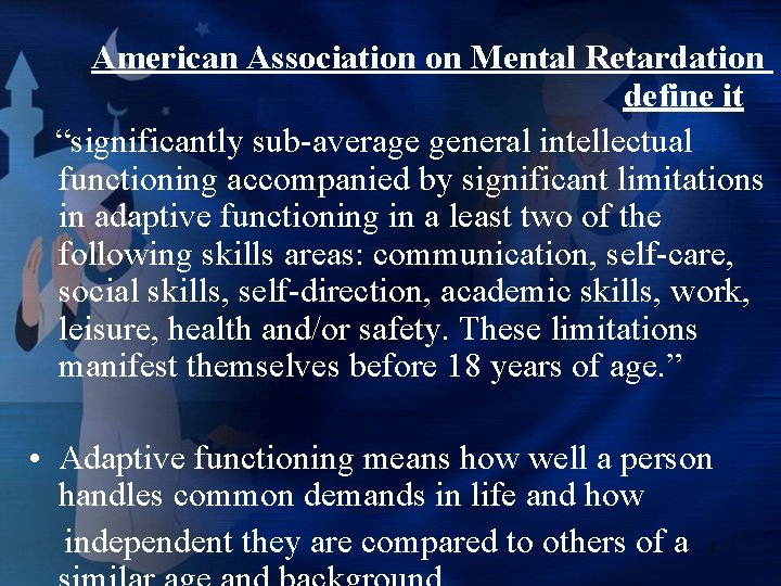 """American Association on Mental Retardation define it """"significantly sub-average general intellectual functioning accompanied by"""