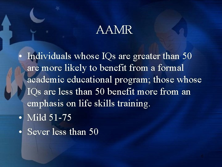 AAMR • Individuals whose IQs are greater than 50 are more likely to benefit