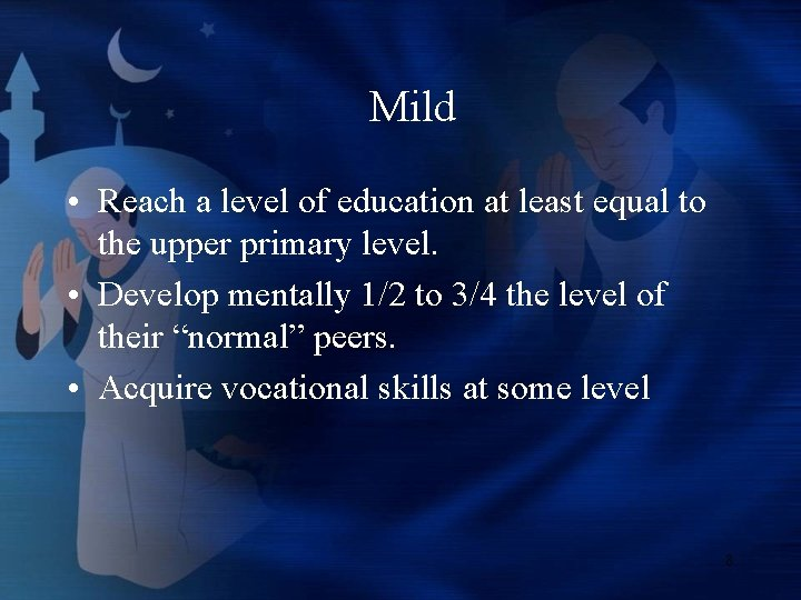 Mild • Reach a level of education at least equal to the upper primary