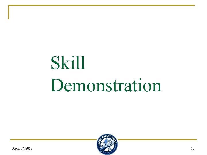 Skill Demonstration April 17, 2013 10