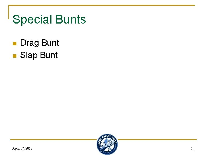 Special Bunts n n Drag Bunt Slap Bunt April 17, 2013 14