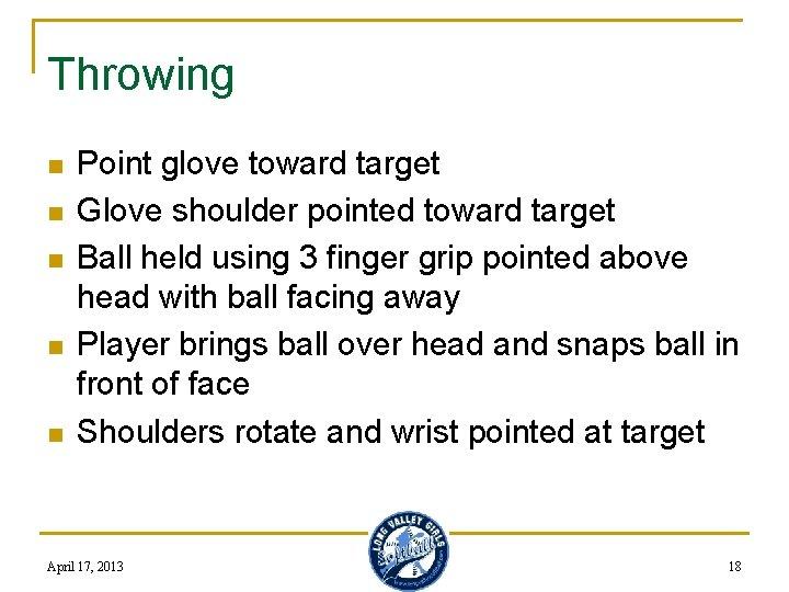 Throwing n n n Point glove toward target Glove shoulder pointed toward target Ball