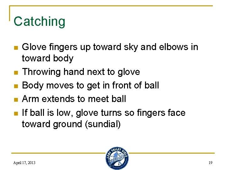 Catching n n n Glove fingers up toward sky and elbows in toward body