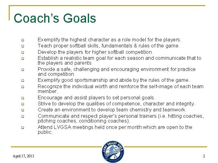 Coach's Goals q q q April 17, 2013 Exemplify the highest character as a