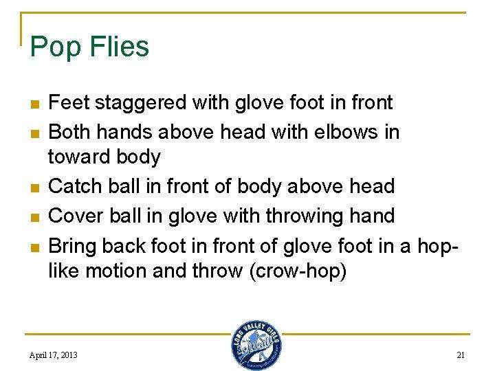 Pop Flies n n n Feet staggered with glove foot in front Both hands