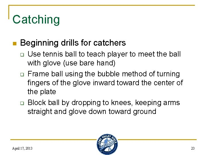 Catching n Beginning drills for catchers q q q Use tennis ball to teach