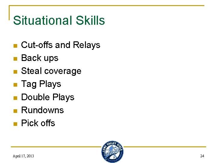 Situational Skills n n n n Cut-offs and Relays Back ups Steal coverage Tag