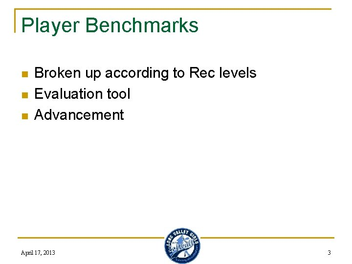 Player Benchmarks n n n Broken up according to Rec levels Evaluation tool Advancement