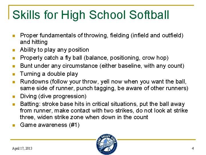 Skills for High School Softball n n n n n Proper fundamentals of throwing,