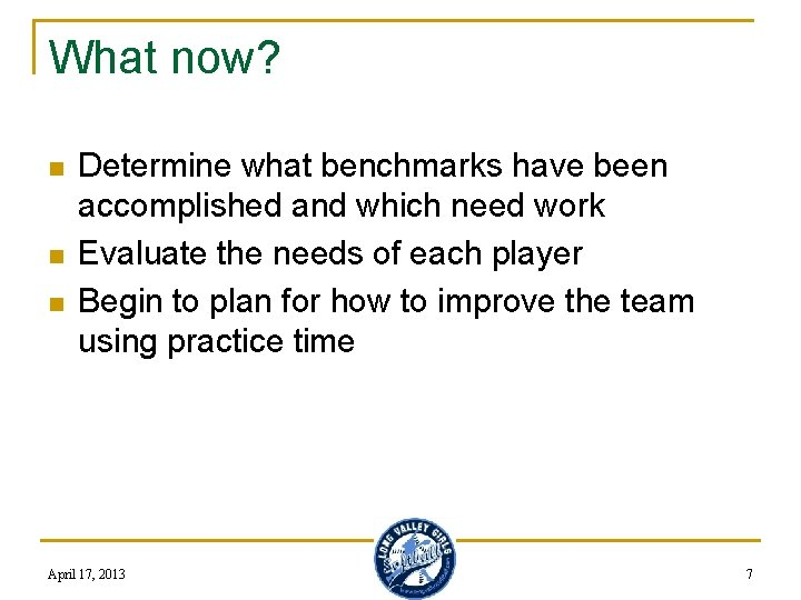 What now? n n n Determine what benchmarks have been accomplished and which need