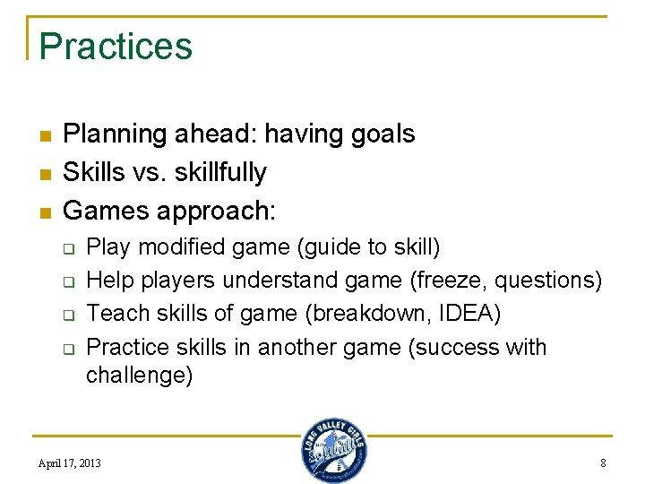 Practices n n n Planning ahead: having goals Skills vs. skillfully Games approach: q