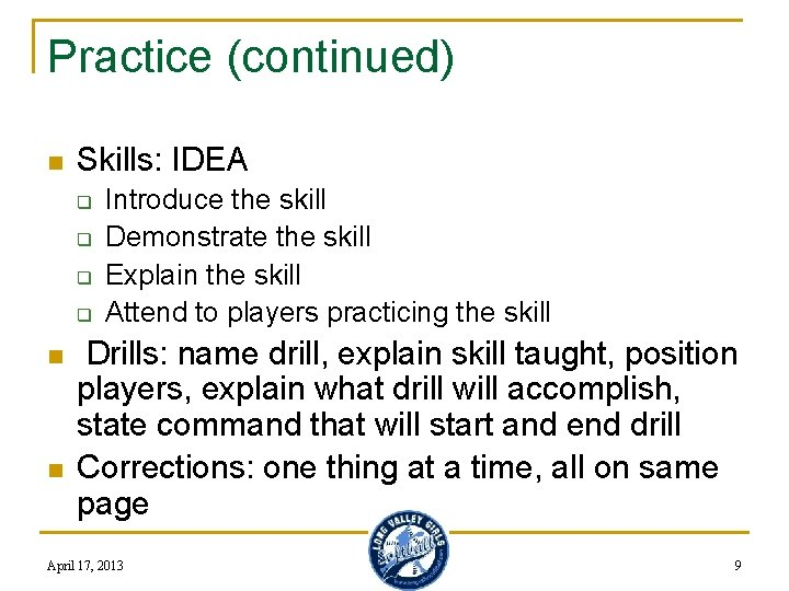 Practice (continued) n Skills: IDEA q q n n Introduce the skill Demonstrate the